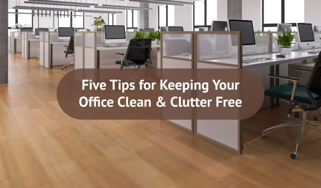 Five Tips for Keeping Your Office Clean & Clutter Free